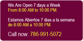 We Are Open 7 days a Week From 8:00 AM to 10:00 PM. Estamos Abiertos 7 dias a la semana de 8:00 AM a 10:00 PM. 786-991-5072